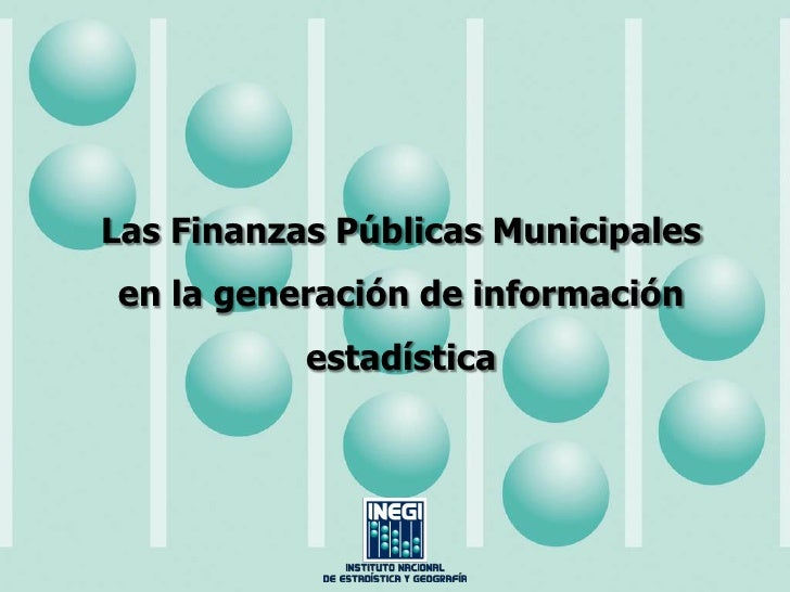 Las Finanzas Públicas Municipales en la generación de información            estadística