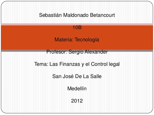 Sebastián Maldonado Betancourt                10B        Materia: Tecnología     Profesor: Sergio AlexanderTema: Las Finan...