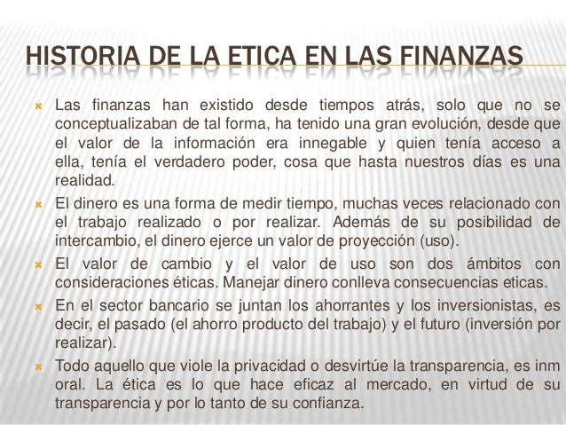 HISTORIA DE LA ETICA EN LAS FINANZAS   Las finanzas han existido desde tiempos atrás, solo que no se    conceptualizaban ...