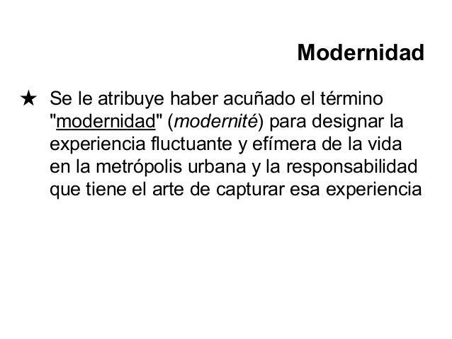 """Modernidad ★ Se le atribuye haber acuñado el término """"modernidad"""" (modernité) para designar la experiencia fluctuante y ef..."""