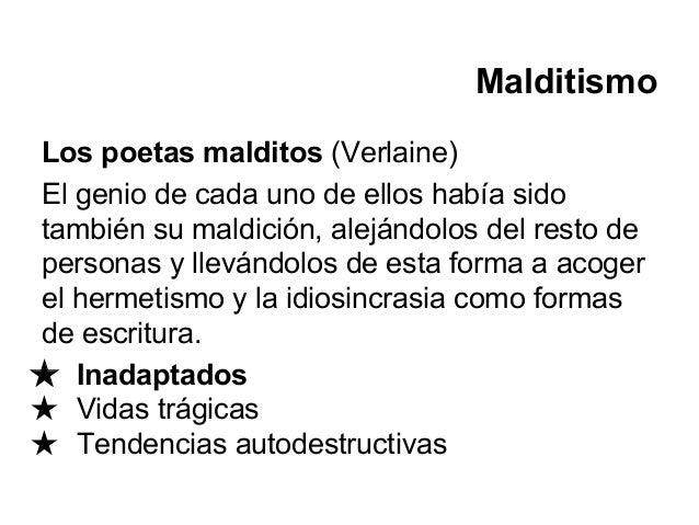 Malditismo Los poetas malditos (Verlaine) El genio de cada uno de ellos había sido también su maldición, alejándolos del r...