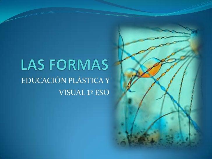 LAS FORMAS<br />EDUCACIÓN PLÁSTICA Y VISUAL 1º ESO<br />