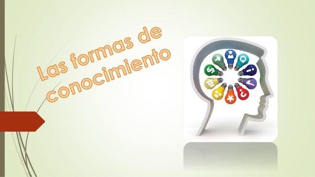 TOK se identifica ocho formas de conocimiento específicas: • Lenguaje • Percepción sensorial • Emoción • Razón • Imaginaci...
