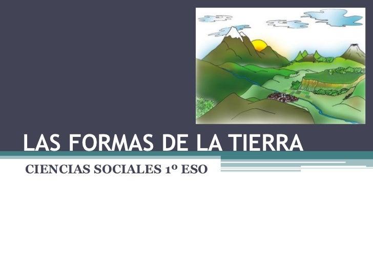LAS FORMAS DE LA TIERRACIENCIAS SOCIALES 1º ESO