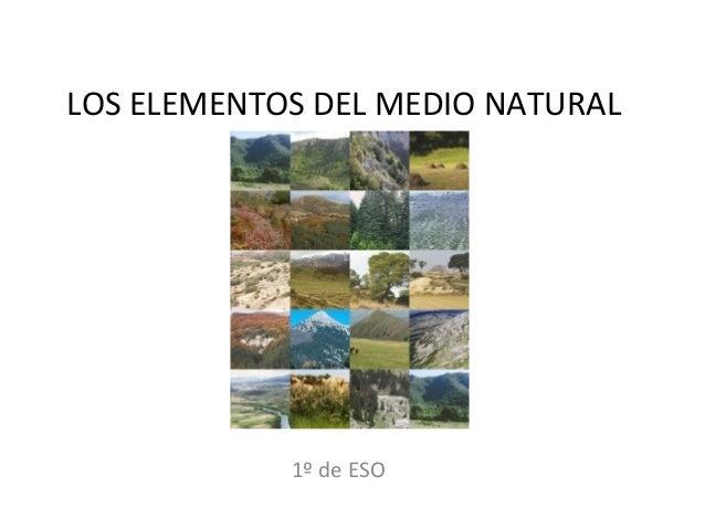 LOS ELEMENTOS DEL MEDIO NATURAL  1º de ESO