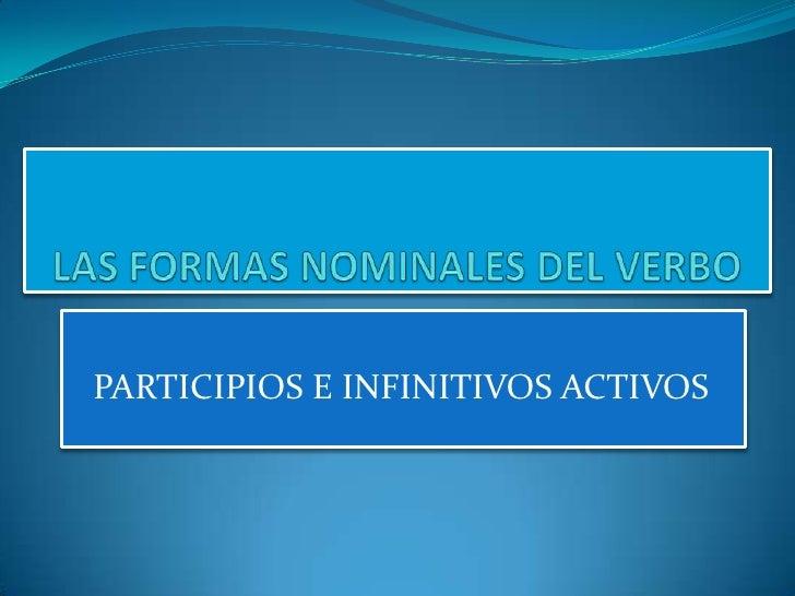 PARTICIPIOS E INFINITIVOS ACTIVOS