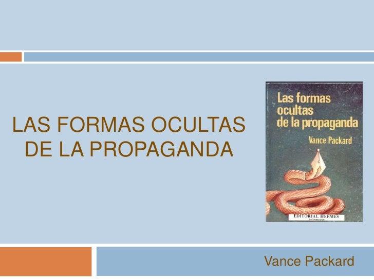 LAS FORMAS OCULTAS  DE LA PROPAGANDA                          Vance Packard