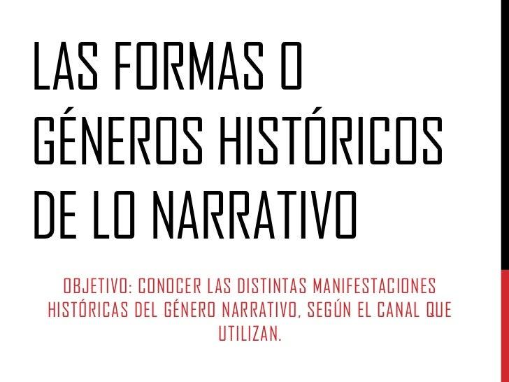 LAS FORMAS OGÉNEROS HISTÓRICOSDE LO NARRATIVO  OBJETIVO: CONOCER LAS DISTINTAS MANIFESTACIONESHISTÓRICAS DEL GÉNERO NARRAT...