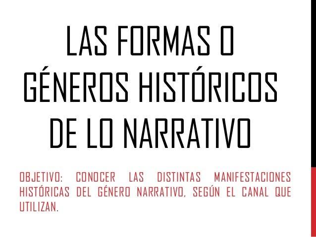 LAS FORMAS O GÉNEROS HISTÓRICOS DE LO NARRATIVO OBJETIVO: CONOCER LAS DISTINTAS MANIFESTACIONES HISTÓRICAS DEL GÉNERO NARR...