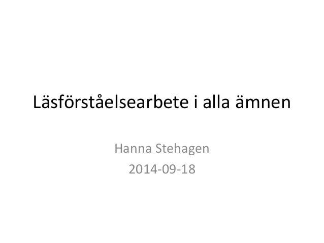 Läsförståelsearbete i alla ämnen  Hanna Stehagen  2014-09-18