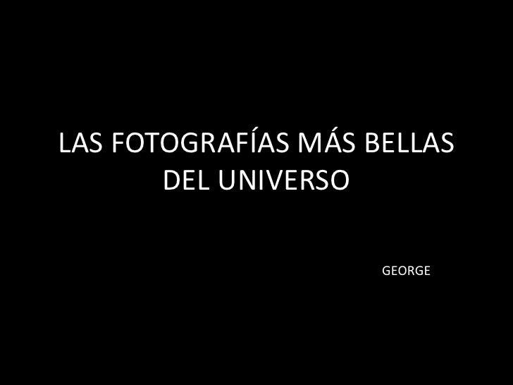 LAS FOTOGRAFÍAS MÁS BELLAS DEL UNIVERSO<br />GEORGE<br />