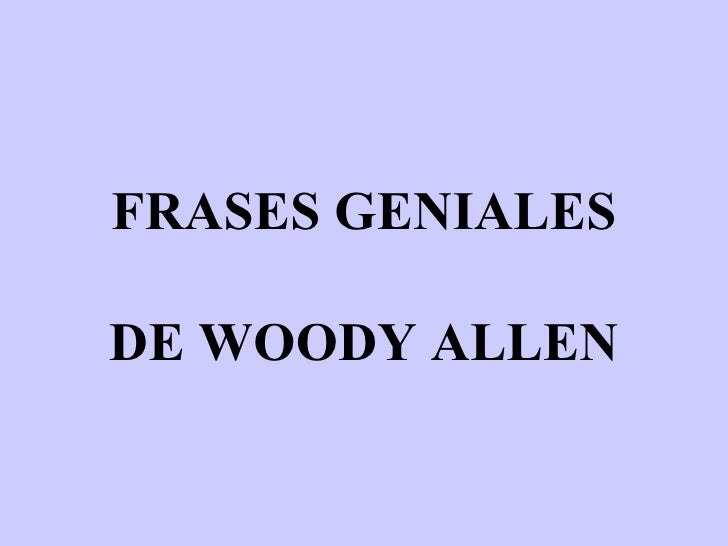 FRASES GENIALES DE WOODY ALLEN