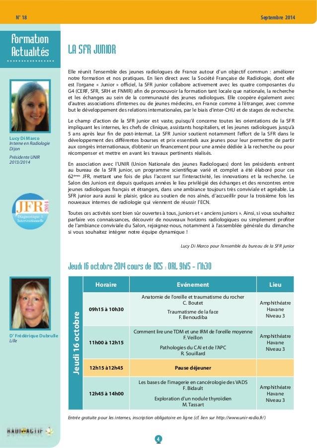 4 N° 18 Septembre 2014 LA SFR JUNIOR Elle réunit l'ensemble des jeunes radiologues de France autour d'un objectif commun :...