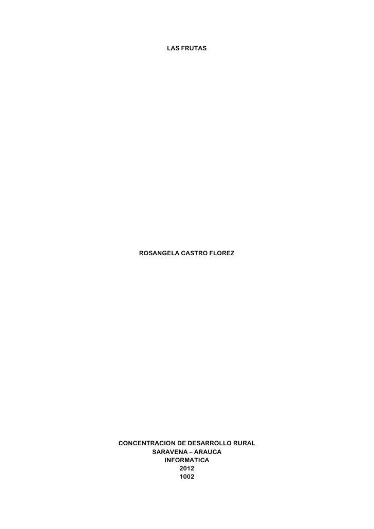 LAS FRUTAS    ROSANGELA CASTRO FLOREZCONCENTRACION DE DESARROLLO RURAL       SARAVENA – ARAUCA          INFORMATICA       ...