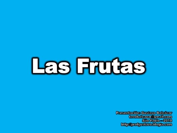 Las Frutas<br />Presentación: Gustavo Balcázar<br />tavobalcazar@gmail.com<br />São Paulo – 2010<br />http://profgustavo.b...