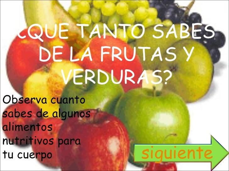 ¿QUE TANTO SABES DE LA FRUTAS Y VERDURAS? Observa cuanto sabes de algunos alimentos  nutritivos para tu cuerpo siguiente