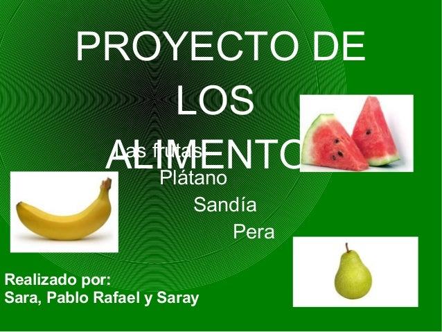 PROYECTO DE                 LOS          ALIMENTOS          Las frutas:               Plátano                         Sand...