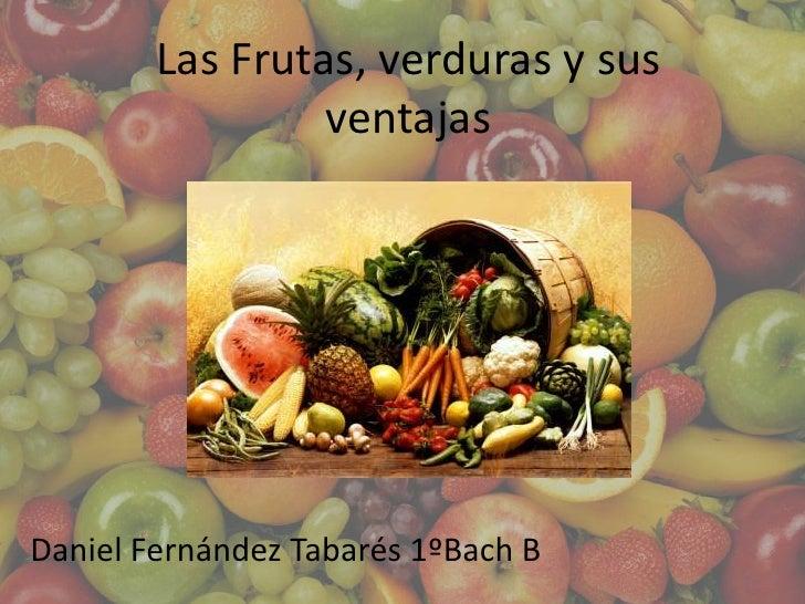 Las Frutas, verduras y sus                 ventajasDaniel Fernández Tabarés 1ºBach B