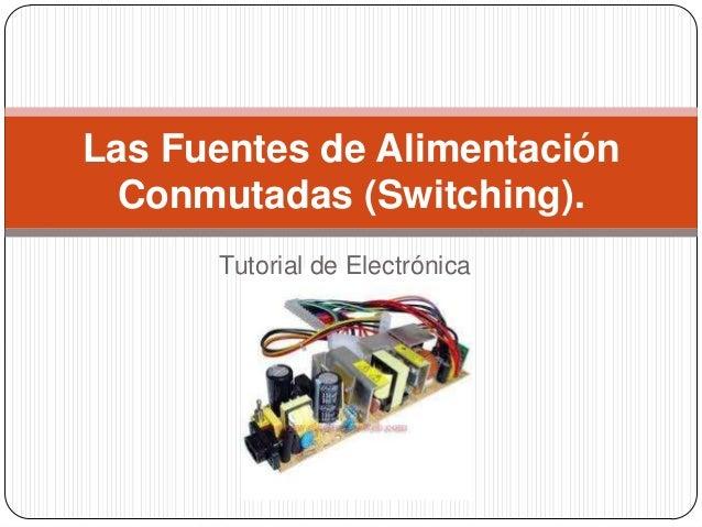 Las Fuentes de Alimentación  Conmutadas (Switching).      Tutorial de Electrónica