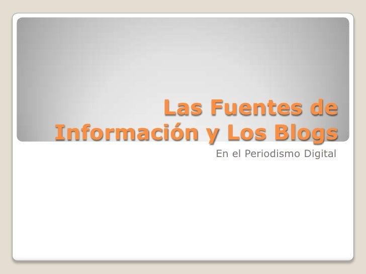 Las Fuentes de Información y Los Blogs <br />En el Periodismo Digital <br />