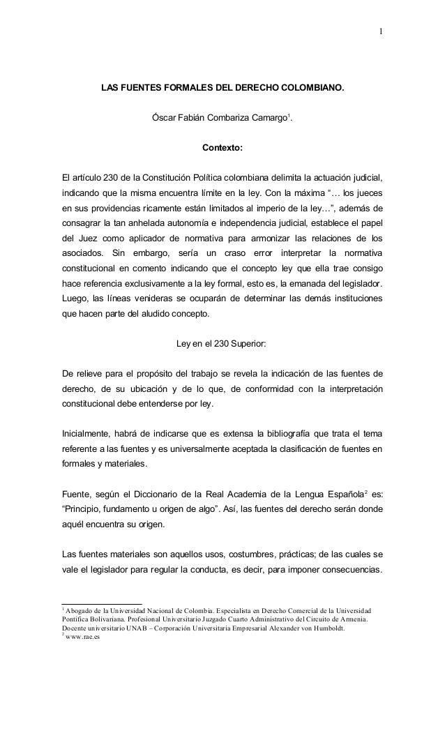 LAS FUENTES FORMALES DEL DERECHO COLOMBIANO. Óscar Fabián Combariza Camargo1 . Contexto: El artículo 230 de la Constitució...