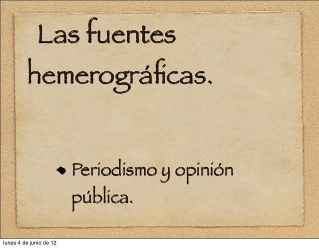 Las fuentes  hemerográficas. Periodismo y opinión pública. lunes 4 de junio de 12