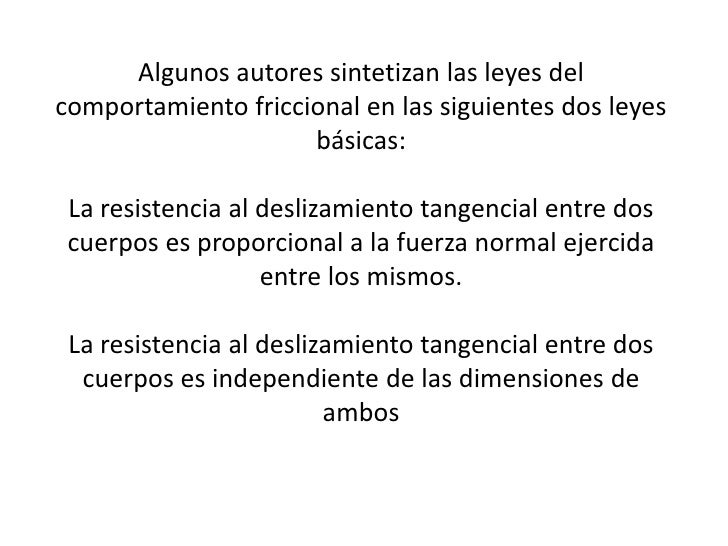 Algunos autores sintetizan las leyes del comportamiento friccional en las siguientes dos leyes básicas:<br />La resistenci...