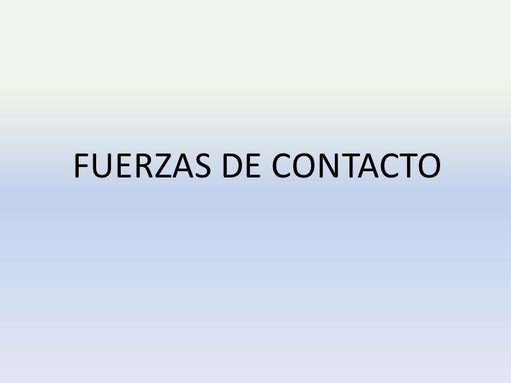 FUERZAS DE CONTACTO<br />