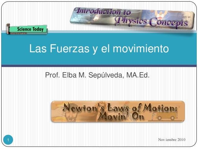 Prof. Elba M. Sepúlveda, MA.Ed. Nov iembre 20101 Las Fuerzas y el movimiento