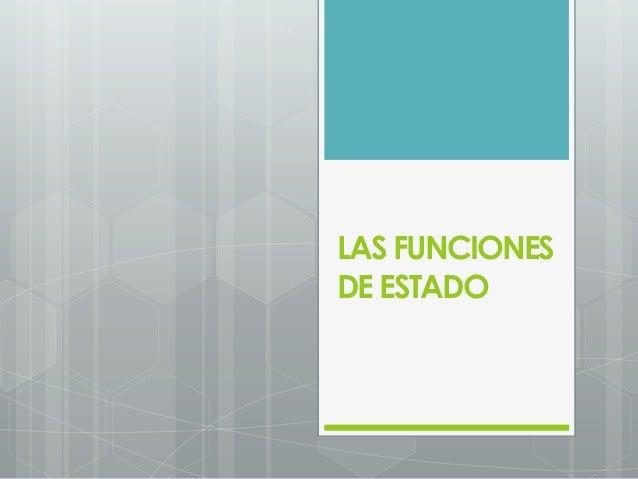 LAS FUNCIONES DE ESTADO