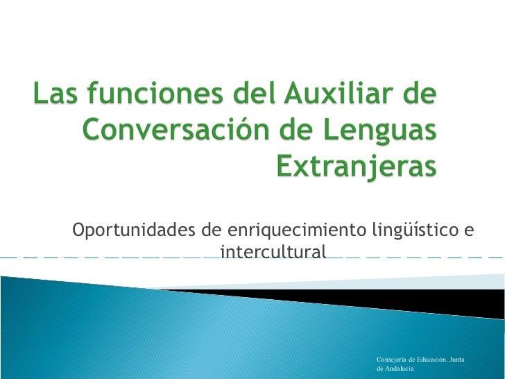 Oportunidades de enriquecimiento lingüístico e                intercultural                                  Consejería de...