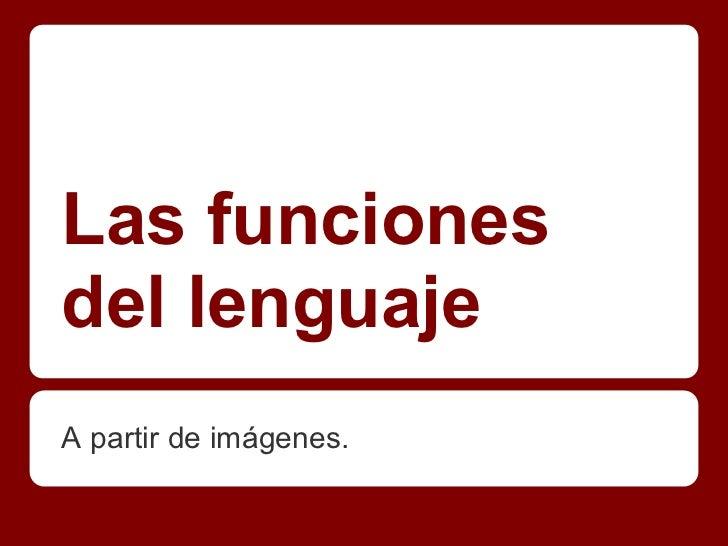 Las funcionesdel lenguajeA partir de imágenes.