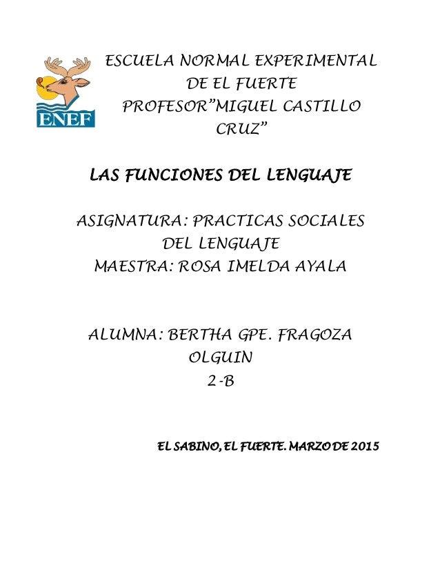 """ESCUELA NORMAL EXPERIMENTAL DE EL FUERTE PROFESOR""""MIGUEL CASTILLO CRUZ"""" LAS FUNCIONES DEL LENGUAJE ASIGNATURA: PRACTICAS S..."""