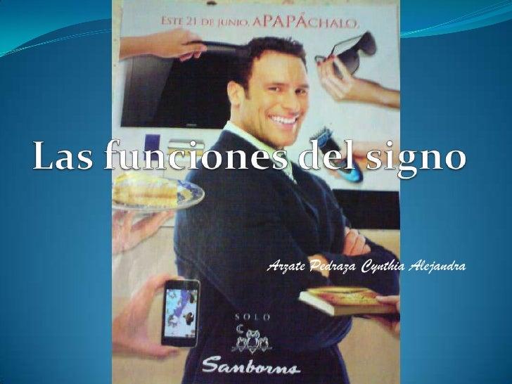 Las funciones del signo<br />Arzate Pedraza Cynthia Alejandra<br />