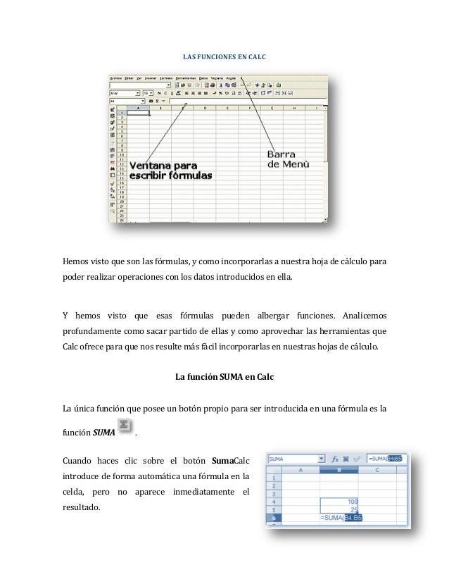 LAS FUNCIONES EN CALCHemos visto que son las fórmulas, y como incorporarlas a nuestra hoja de cálculo parapoder realizar o...