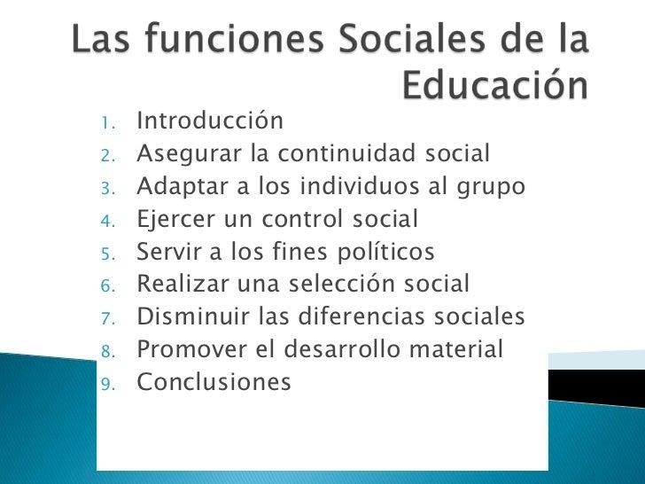 1.   Introducción2.   Asegurar la continuidad social3.   Adaptar a los individuos al grupo4.   Ejercer un control social5....
