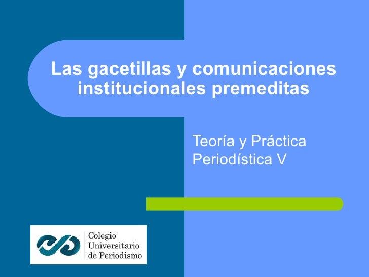 Las gacetillas y comunicaciones institucionales premeditas Teoría y Práctica Periodística V