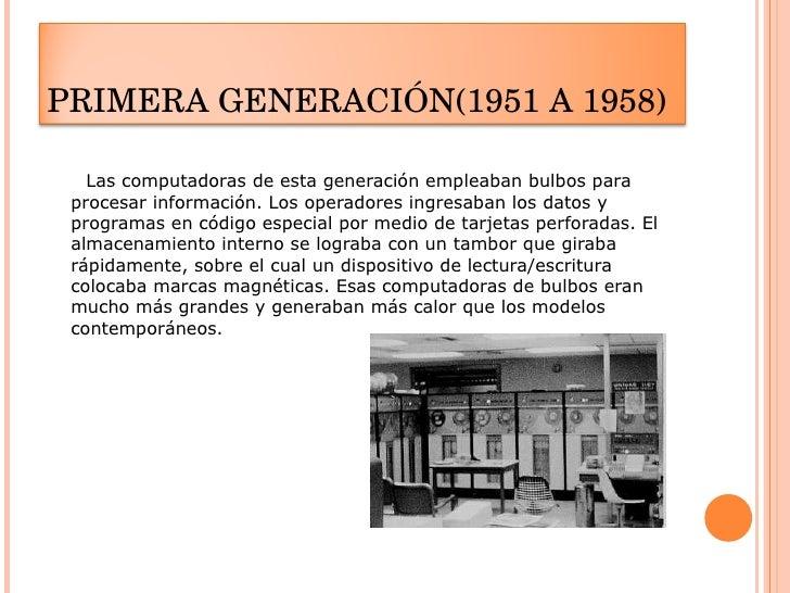 <ul><li>Las computadoras de esta generación empleaban bulbos para procesar información. Los operadores ingresaban los dato...