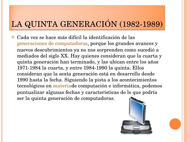 <ul><li>Cada vez se hace más difícil la identificación de las  generaciones de computadoras , porque los grandes avances y...