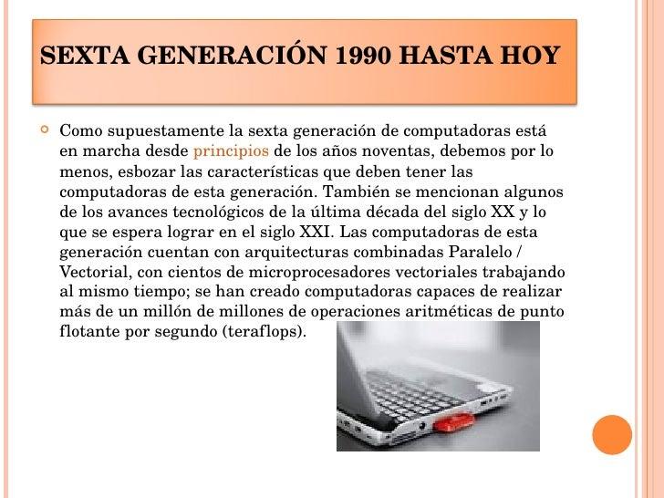 <ul><li>Como supuestamente la sexta generación de computadoras está en marcha desde  principios  de los años noventas, deb...