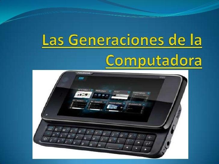 Las Generaciones de la Computadora<br />