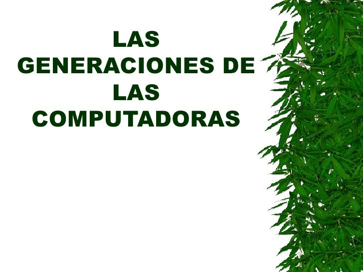 LAS GENERACIONES DE LAS COMPUTADORAS