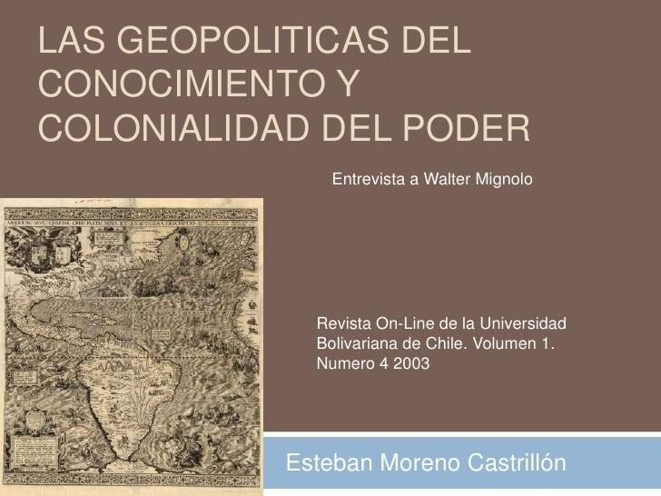LAS GEOPOLITICAS DEL CONOCIMIENTO Y COLONIALIDAD DEL PODER<br />Entrevista a Walter Mignolo<br />Revista On-Line de la Uni...