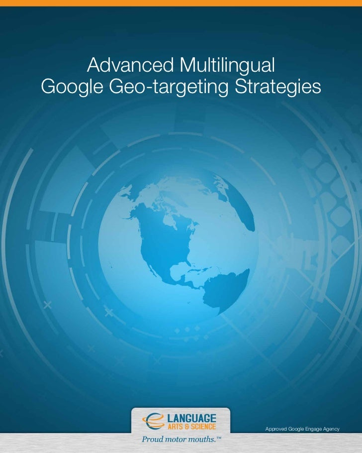Advanced MultilingualGoogle Geo-targeting Strategies                        Approved Google Engage Agency
