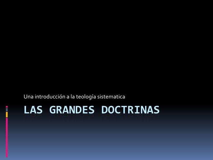 Una introducción a la teología sistematica  LAS GRANDES DOCTRINAS