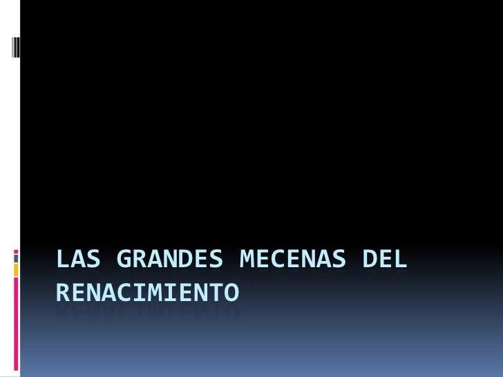 LAS GRANDES MECENAS DEL RENACIMIENTO<br />