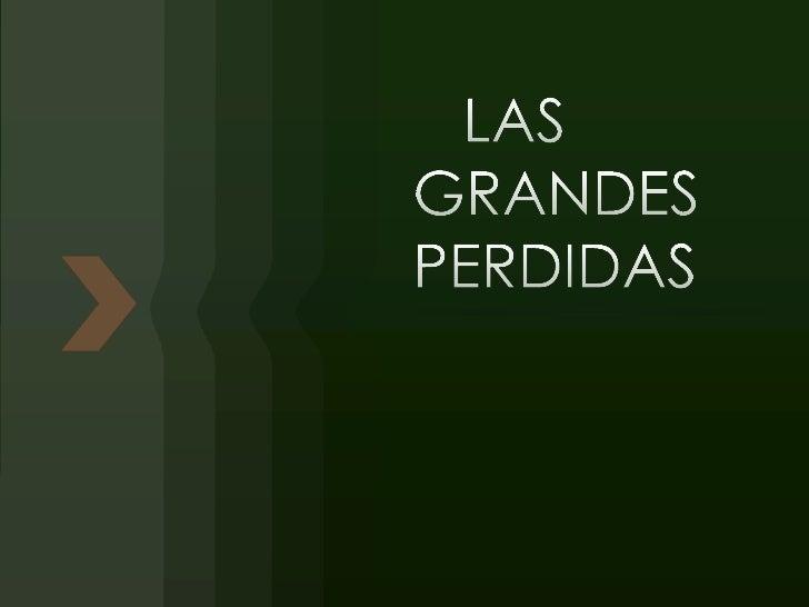 LAS GRANDES PERDIDAS<br />