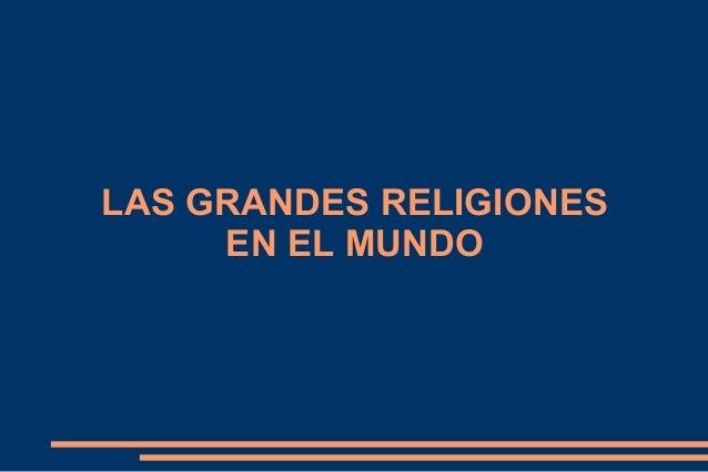 LAS GRANDES RELIGIONES EN EL MUNDO