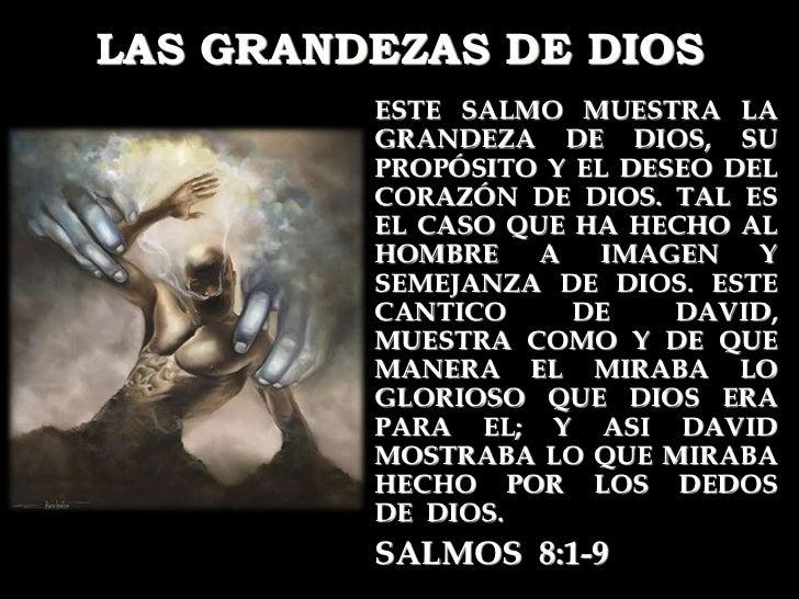 LAS GRANDEZAS DE DIOS         ESTE SALMO MUESTRA LA         GRANDEZA DE DIOS, SU         PROPÓSITO Y EL DESEO DEL         ...