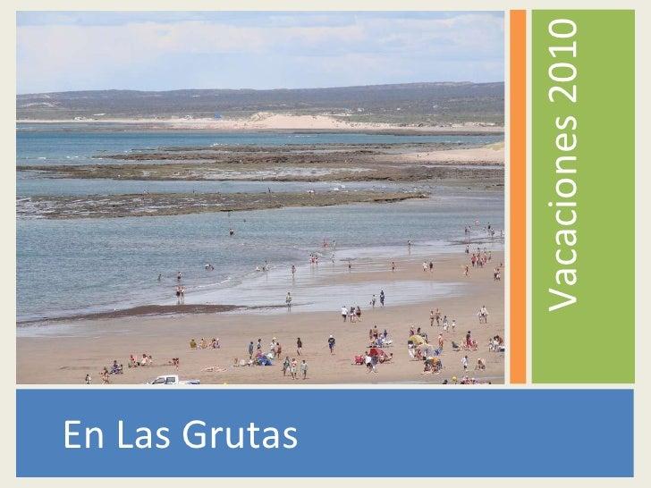 <ul><li>En Las Grutas </li></ul><ul><li>Vacaciones 2010 </li></ul>